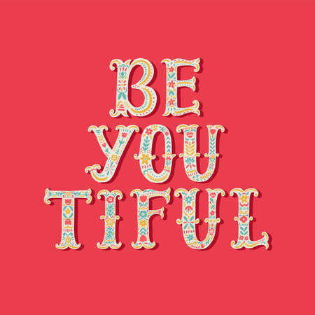 Be you tiful. Hand drawn lettering with floral decoration. Hand drawn digital ornamental font. Cute girly phrase. Inspirational quote for female, feminist sign, women motivational phrase.