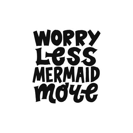 Worry less Mermaid more. Inspirational girly quote for posters, wall art, paper design. Hand written black and white typography. Motivational quote for female, feminist sign, women motivational phrase.