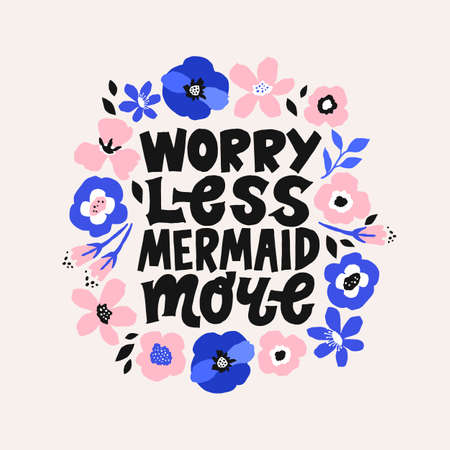 Worry less Mermaid more. Inspirational girly quote for posters, wall art, paper design.