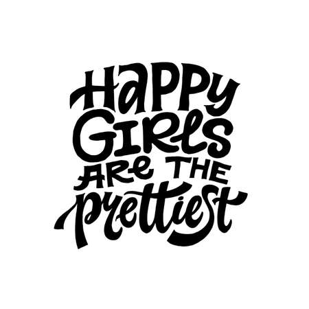 Happy girls are the prettiest. Inspirational girly quote for posters, wall art, paper design. Hand written typography black and white. Motivational quote for female, feminist sign, women motivational phrase. Çizim
