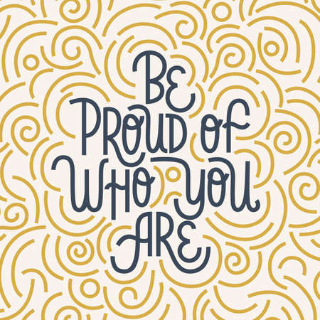 Be proud of who you are. Iinspirational hand drawn lettering quote. Blue and yellow texture. Motivational phrase.