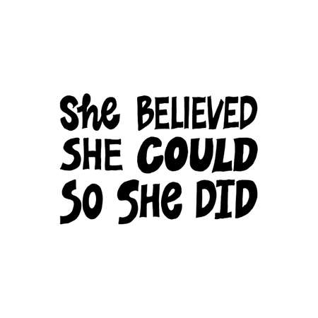 She believed, she could so she did. Inspirational hand drawn lettering quote. Black and white isolated phrase. Motivational phrase. T-shirt print, poster, postcard, banner design.background. Çizim
