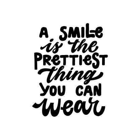 A smile is the prettiest thing you can wear. Iinspirational hand drawn lettering quote. Black and white isolated. Motivational phrase. T-shirt print, poster, postcard, banner design. Female motivational phrase.
