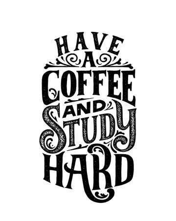 Have a coffee and study hard. Lettering quote in vintage style. Vector template for card, banner, poster, t-shirt, sweatshirt, bag.Grunge texture typography. Motivational reading and studying quote.
