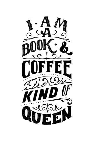 I am a book and coffee kind of queen. Lettering quote in vintage style. Vector template for card, banner, poster, t-shirt, sweatshirt, bag.Grunge texture typography. Motivational reading and studying quote.