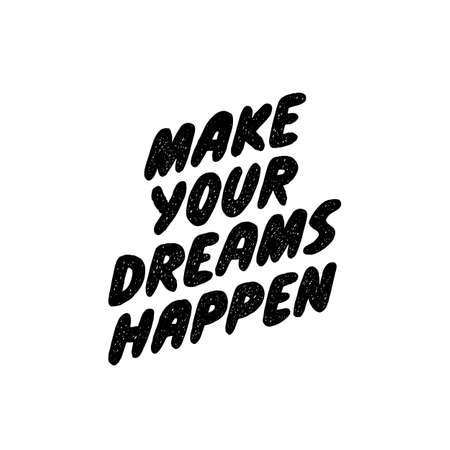 Make your dreams happen. Hand written inspiratioinal lettering. Motivating modern calligraphy. Inspiring hand lettered quote. Black and white typography.