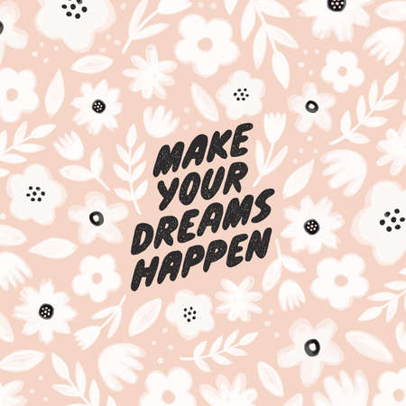 Make your dreams happen. Hand written inspiratioinal lettering. Motivating modern calligraphy. Inspiring hand lettered quote. Inscription for t shirts, posters, cards. Floral digital sketch style design on beige trendy background.