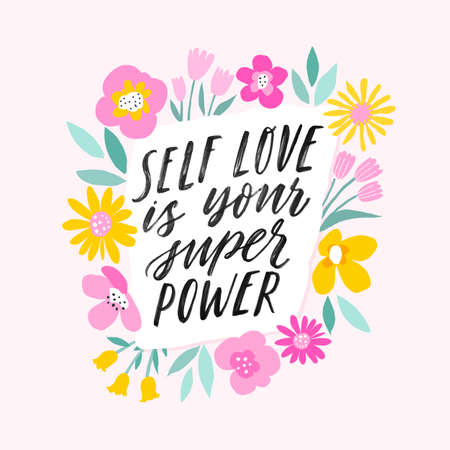 Self love is your super power. Hand written inspiratioinal lettering. Motivating modern calligraphy. Flower sketch decor. Motivational girl self-esteem quote.Modern brush lettering, textured ink typography.