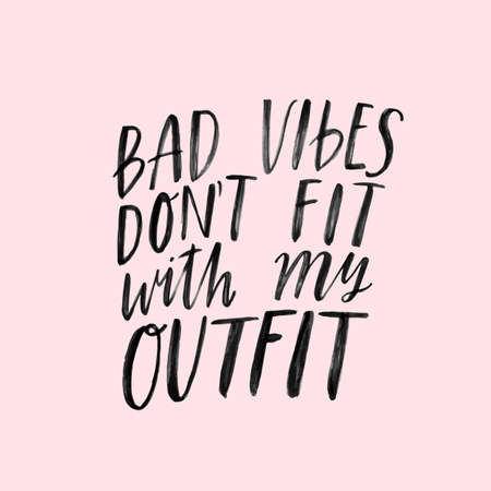 Bad vibes dont go with my outfit. Hand written inspirational lettering with brush pen texture effect. Jpeg fashion print design. Trendy ink typography isolated on pink background. T-shirt print design.