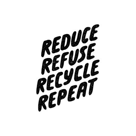 Reduce refuse recycle repeat. Lettering ecology quote. Vector hand drawn typography phrase. Save the planet, zero waste, bio quote. Print design. Slow fashion.
