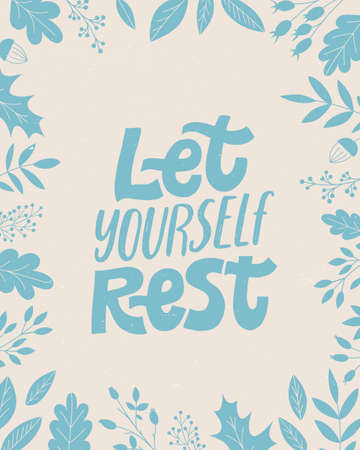 Let yourself rest. Cozy phrase for winter or autumn time. Modern calligraphy poster. Inspirational weekend sign. Flowers illustration, Floral decor.