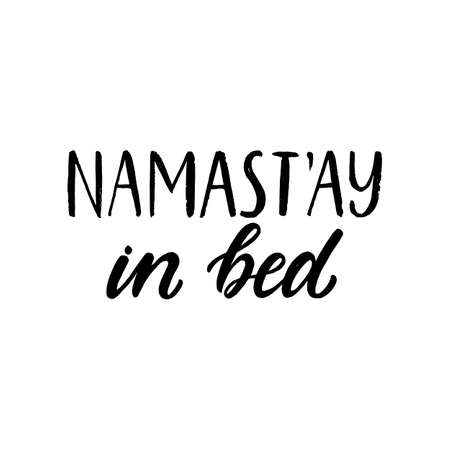 Namastay in bed. Hand written lettering quote. Cozy phrase for winter time. Modern calligraphy poster. Inspirational fall sign.