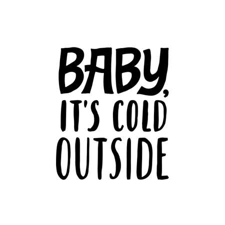 Baby. It's cold outside. Love quote. Hand written lettering quote. Cozy phrase for winter or autumn time. Modern calligraphy poster. Inspirational fall sign.