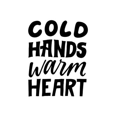 Cold hands warm heart. Love quote. Hand written lettering quote. Cozy phrase for winter or autumn time. Modern calligraphy poster. Inspirational fall sign. Black and white.
