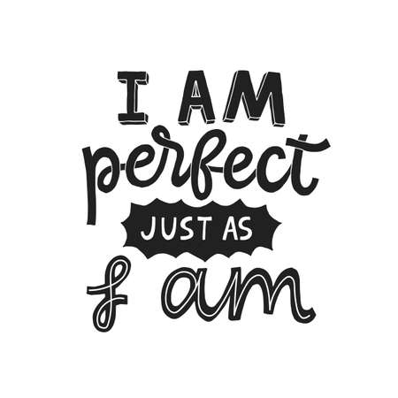 I am perfect just as I am- hand written typography phrase. Feminism quote lettering made in vector. Woman motivational slogan.
