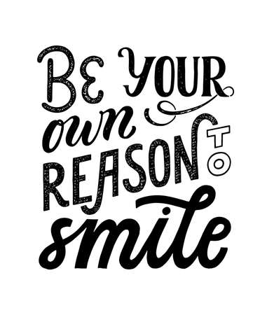 Be your own reason to smile - hand written typography phrase. Feminism quote lettering made in vector. Woman motivational slogan. Inscription for t shirts, posters, cards.