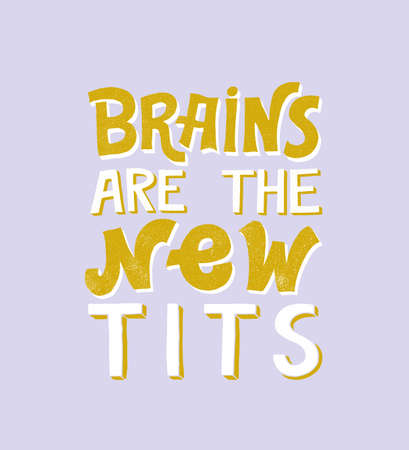 Brains are the new tits- hand written typography phrase. Feminism quote lettering made in vector with grunge texture. Woman motivational slogan. Inscription for t shirts, posters, cards.