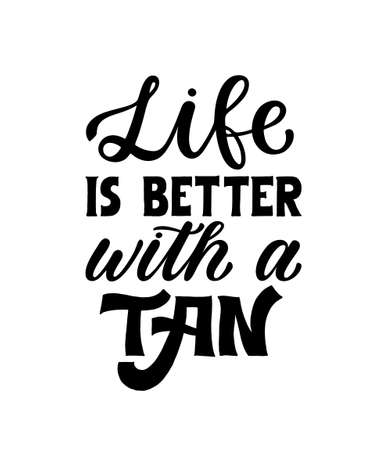 Life is better with a tan - Inspirational hand lettered phrase for fashion print. Girly hand written quote. Feminine printable calligraphy phrase. Çizim