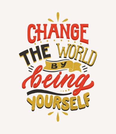 Change the world by being yourself - handdrawn Lettering quote. Motivational slogan. Inscription for t shirts, posters, cards. Hand written typography self love poster.