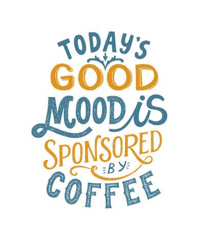 La bonne humeur d'aujourd'hui est parrainée par une typographie manuscrite au café. Signe de lettrage. Slogan de motivation. Inscription pour t-shirts, affiches, cartes. Illustration vectorielle. Vecteurs