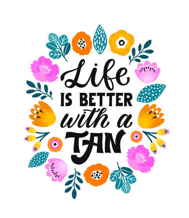 Life is better with a tan - Inspirational hand lettering phrase for fashion print. Girly hand written quote. Feminine printable calligraphy phrase