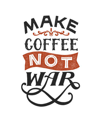 Make coffee Not war - hand written inspirational typography. Lettering positive sign. Motivational peace slogan. Inscription for t shirts, posters, cards. Vector illustration.