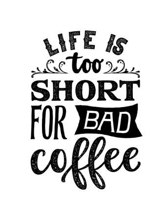Life is too short for bad coffee - hand written lettering. Inspirational coffee quote. Retro style typography. Vintage font poster.