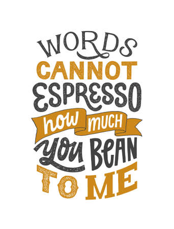 Words cannot espresso how much you bean to me - hand written lettering phrase. Inspirational funny coffee quote. Retro style typography. Vintage poster.