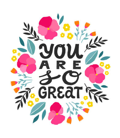 You are so great - handdrawn girly motivational quote. Feminism quote made in vector. Woman inspirational slogan. Inscription for t shirts, posters, cards. Floral digital style decor.