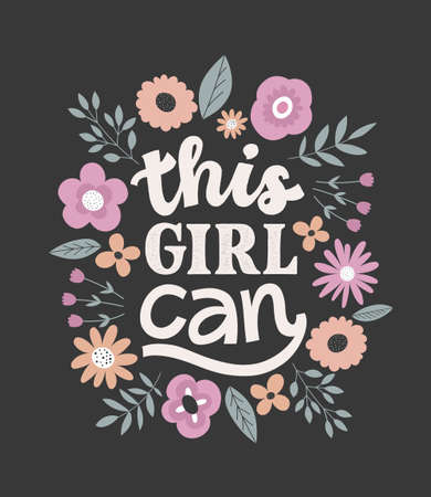 This Girl Can - Hand written lettering, handdrawn flowers illustration. Feminism quote made in vector. Woman motivational slogan. Inscription for t shirts, posters, cards. Floral digital sketch style design.