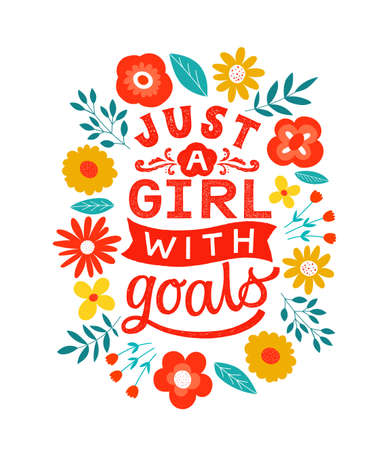 Just a girl with goals - handdrawn girly motivational quote. Feminism girl boss quote made in vector. Woman inspirational positive slogan. Inscription for t shirts, posters, cards. Floral digital style decor.