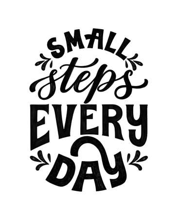 Small steps every day. Hand written lettering quote. Inspiring phrase. Classic typography poster. Hand lettered script. Vintage poster illustration. Black and white.