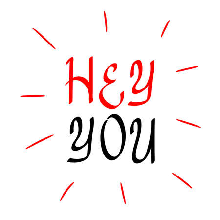 Informal greeting, hey you hand drawn inscription calligraphy brush red and black. Slang greeting phrase teenagers.