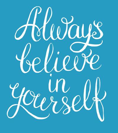 believe in yourself: Always believe in yourself - inspirational quote. Handwritten calligraphy lettering vector illustration.