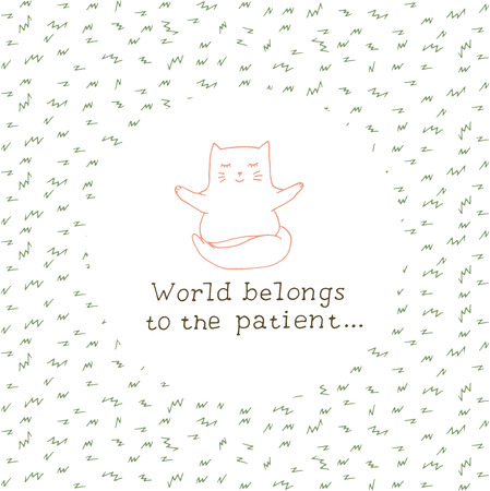meditates: World belongs to the patient card. Cat meditates print. Colorful greeting design with hand drawn lettering.