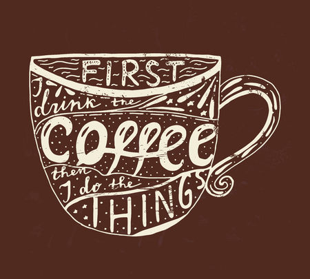 Hand drawn lettering about coffee. First I drink the coffee then I do the Things.
