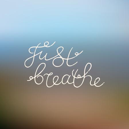 Just breathe. Hand lettering. Vector illustration.