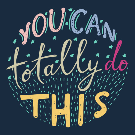 You can totally do this. Motivational poster. Vector hand lettering.
