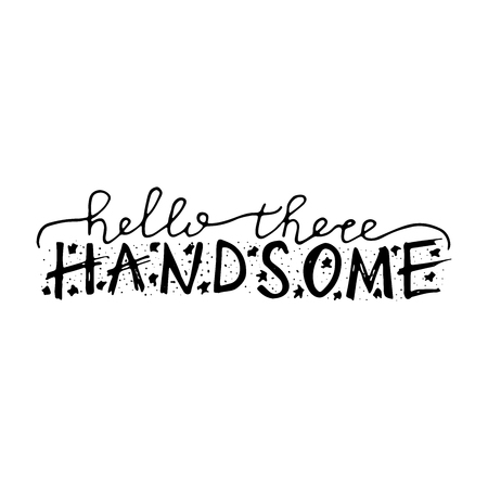 Hello there handsome. Nursery lettering design. Black and white. Çizim