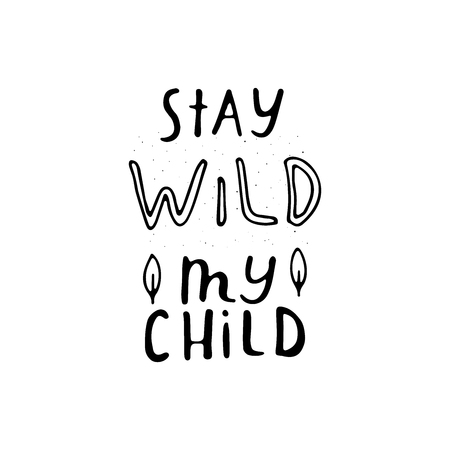 Stay wild my child. Nursery lettering design. Black and white.