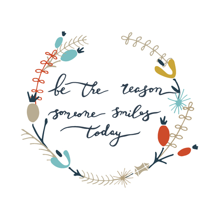 Be the reason someone smiles today. Lettering with color floral wreath. Vector illustration. Ilustração