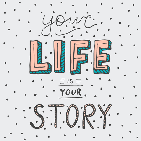 Retro style typography -Your life is your story. Handwritten vector poster.