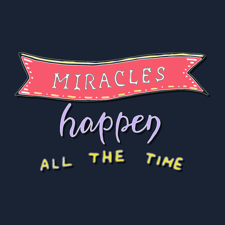 Miracles happen all the time. Vector inspirational quote.