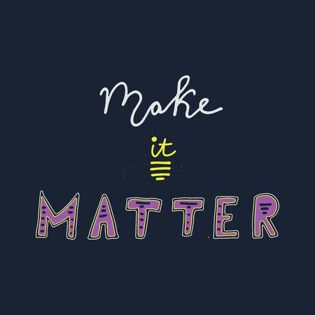 Make it matter card design vector illustration