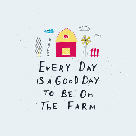 Every Day is a Good Day to be on the Farm lettering. Farm vector illustration.