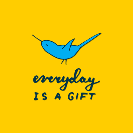 Everyday is a gift text with bird illustration