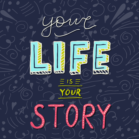 Handwritten lettering poster - Your life is your story. Motivational vector slogan.