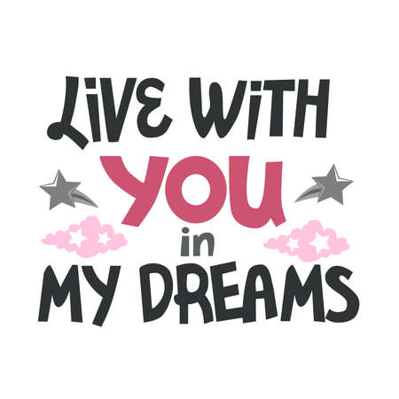 Lettering live with you in my dreams. Phrase on white background.