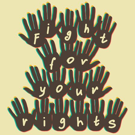 Human hands with slogan fight for your rights against any kind of discrimination, violence, racism for social equality and solidarity. Vector concept design