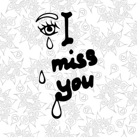 i miss you: Lettering I miss you with tear on the seamless background. Inscription our love for wedding inspiration, greeting card, anniversary, party invitations, T-shirt.